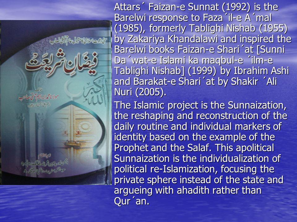 Attars´ Faizan-e Sunnat (1992) is the Barelwi response to Faza´il-e A´mal (1985), formerly Tablighi Nishab (1955) by Zakariya Khandalawi and inspired the Barelwi books Faizan-e Shari´at [Sunni Da´wat-e Islami ka maqbul-e ´ilm-e Tablighi Nishab] (1999) by Ibrahim Ashi and Barakat-e Shari´at by Shakir ´Ali Nuri (2005).